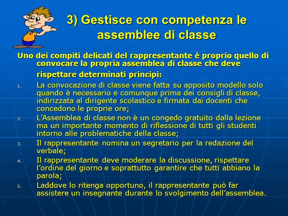 3) Gestisce con competenza le assemblee di classe Uno dei compiti delicati del rappresentante è proprio quello di convocare la propria assemblea di cl