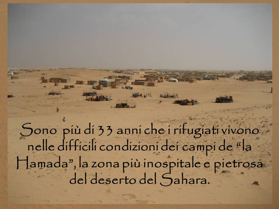 CAMPI DI RIFUGIATI: Si stima che gli abitanti del territorio algerino siano 165.000; essi sopravvivono grazie all'aiuto umanitario. Il governo del Fro