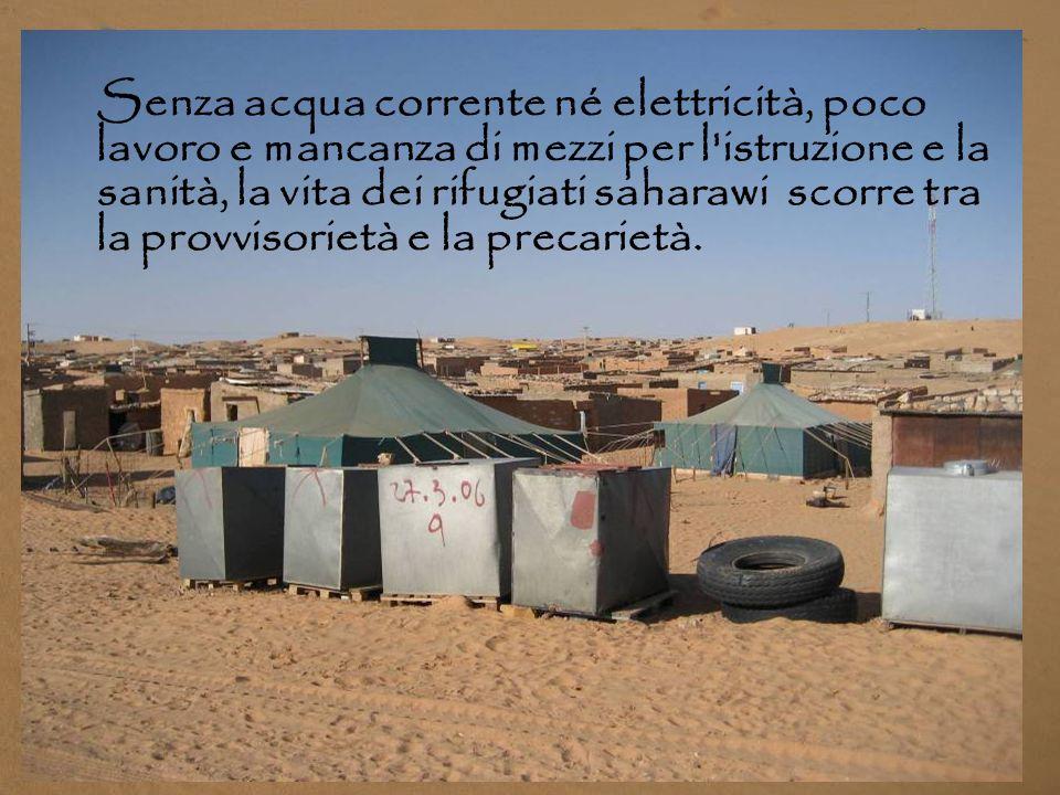 Sono più di 33 anni che i rifugiati vivono nelle difficili condizioni dei campi de la Hamada, la zona più inospitale e pietrosa del deserto del Sahara