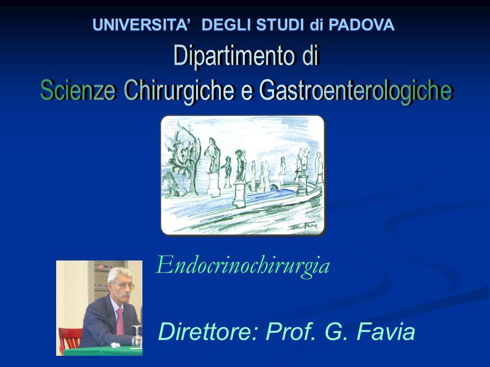 UNIVERSITA DEGLI STUDI di PADOVA Direttore: Prof. G. Favia Endocrinochirurgia