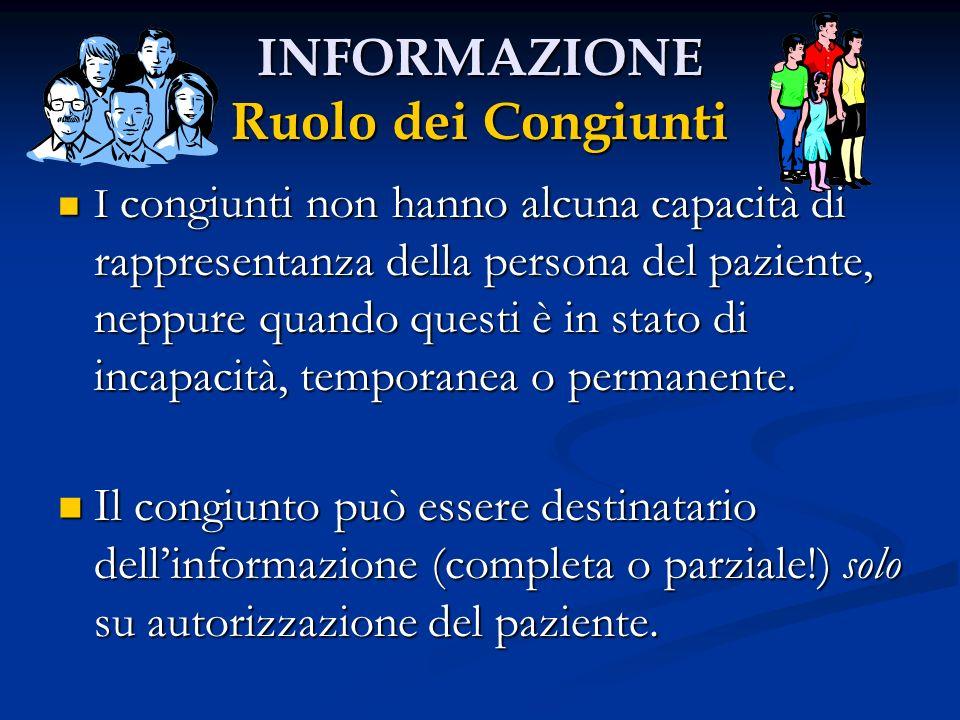 INFORMAZIONE Ruolo dei Congiunti I congiunti non hanno alcuna capacità di rappresentanza della persona del paziente, neppure quando questi è in stato