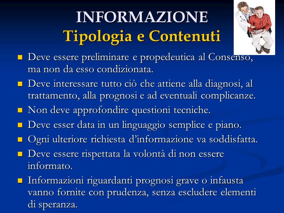 INFORMAZIONE Tipologia e Contenuti Deve essere preliminare e propedeutica al Consenso, ma non da esso condizionata. Deve essere preliminare e propedeu