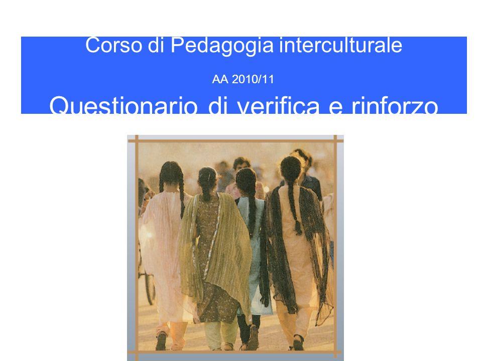 Corso di Pedagogia interculturale AA 2010/11 Questionario di verifica e rinforzo
