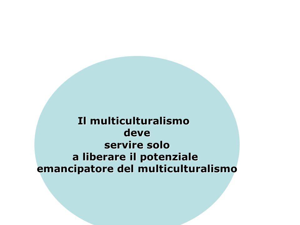 Il multiculturalismo deve servire solo servire solo a liberare il potenziale emancipatore del multiculturalismo