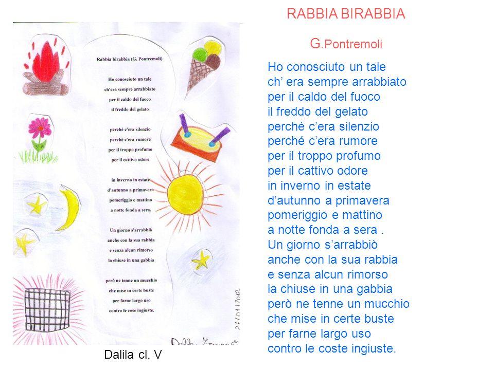 RABBIA BIRABBIA G.Pontremoli Ho conosciuto un tale ch era sempre arrabbiato per il caldo del fuoco il freddo del gelato perché cera silenzio perché ce
