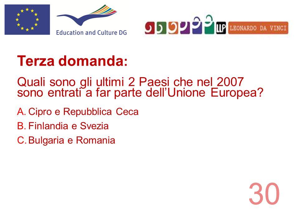A.Cipro e Repubblica Ceca B.Finlandia e Svezia C.Bulgaria e Romania Terza domanda : Quali sono gli ultimi 2 Paesi che nel 2007 sono entrati a far part
