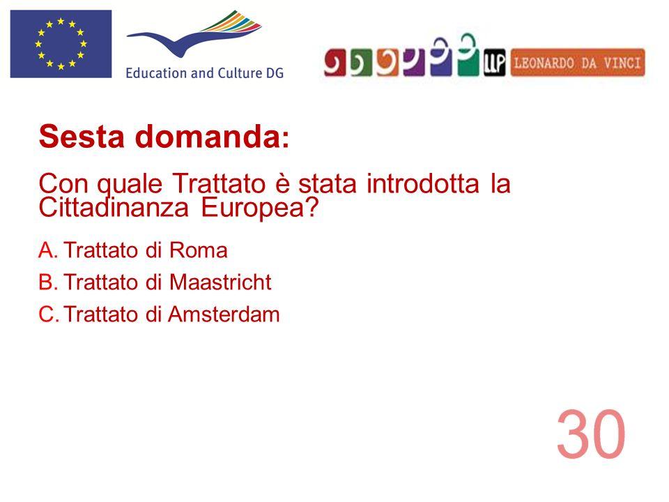 A.Trattato di Roma B.Trattato di Maastricht C.Trattato di Amsterdam Sesta domanda : Con quale Trattato è stata introdotta la Cittadinanza Europea?