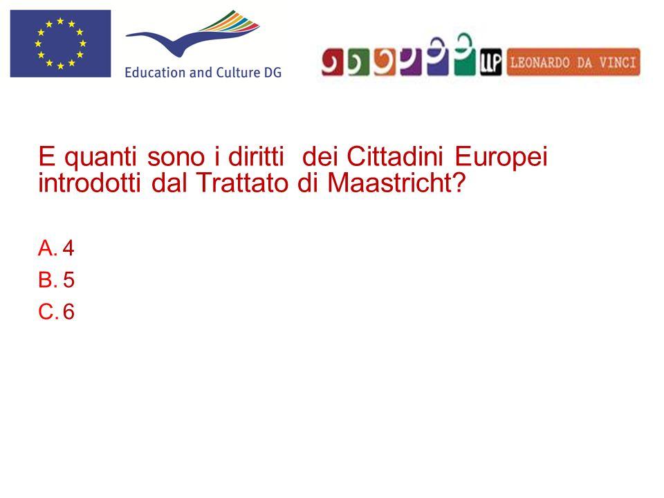 A.4 B.5 C.6 E quanti sono i diritti dei Cittadini Europei introdotti dal Trattato di Maastricht?