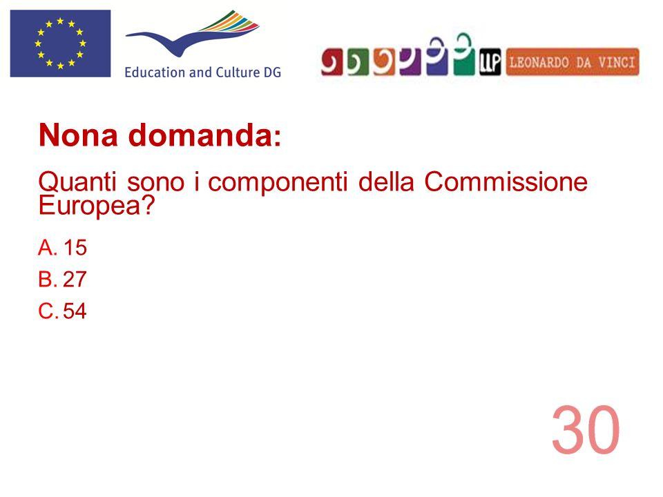 A.15 B.27 C.54 Nona domanda : Quanti sono i componenti della Commissione Europea?
