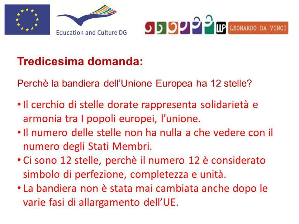 Tredicesima domanda: Perchè la bandiera dellUnione Europea ha 12 stelle? Il cerchio di stelle dorate rappresenta solidarietà e armonia tra I popoli eu