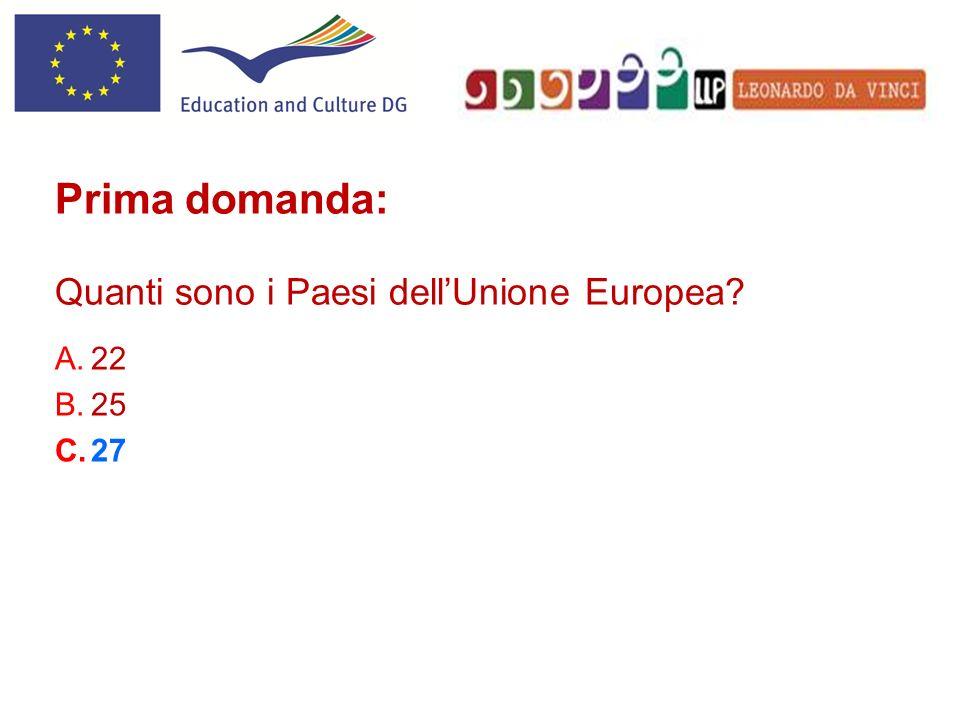 A.22 B.25 C.27 Prima domanda: Quanti sono i Paesi dellUnione Europea?