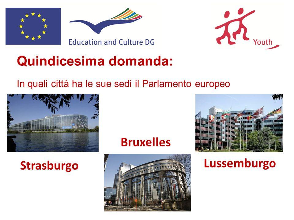 Quindicesima domanda: In quali città ha le sue sedi il Parlamento europeo Strasburgo Bruxelles Lussemburgo