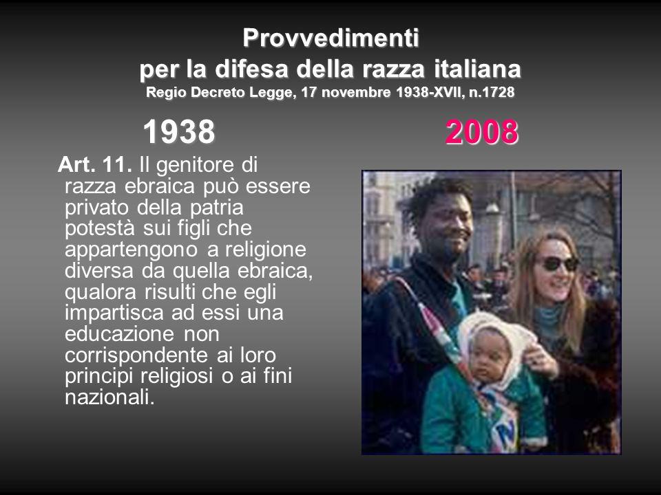 Provvedimenti per la difesa della razza italiana Regio Decreto Legge, 17 novembre 1938-XVII, n.1728 1938 Art. 11. Il genitore di razza ebraica può ess