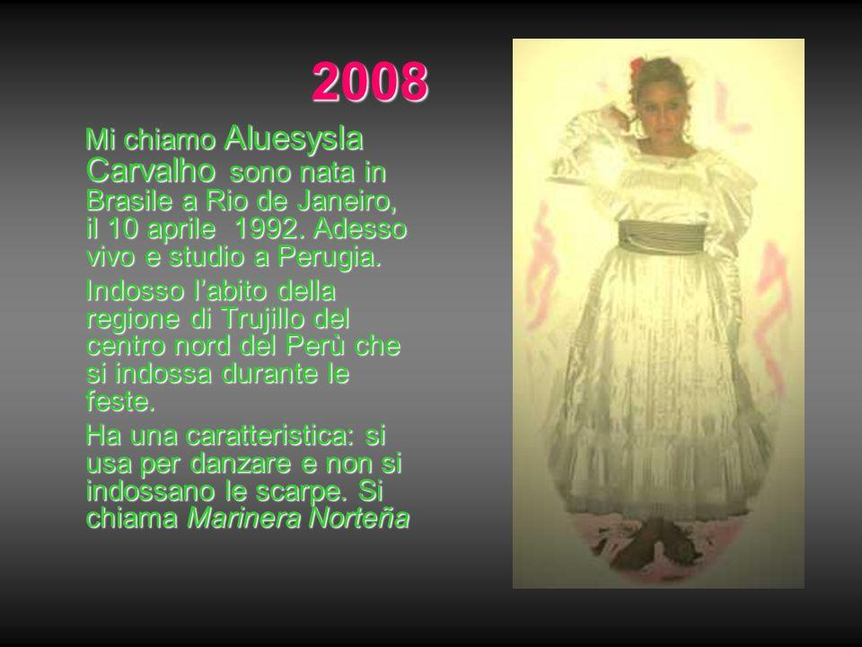 2008 Mi chiamo Aluesysla Carvalho sono nata in Brasile a Rio de Janeiro, il 10 aprile 1992. Adesso vivo e studio a Perugia. Mi chiamo Aluesysla Carval