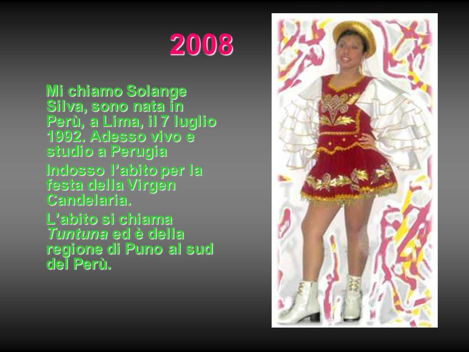 2008 Mi chiamo Solange Silva, sono nata in Perù, a Lima, il 7 luglio 1992. Adesso vivo e studio a Perugia Mi chiamo Solange Silva, sono nata in Perù,