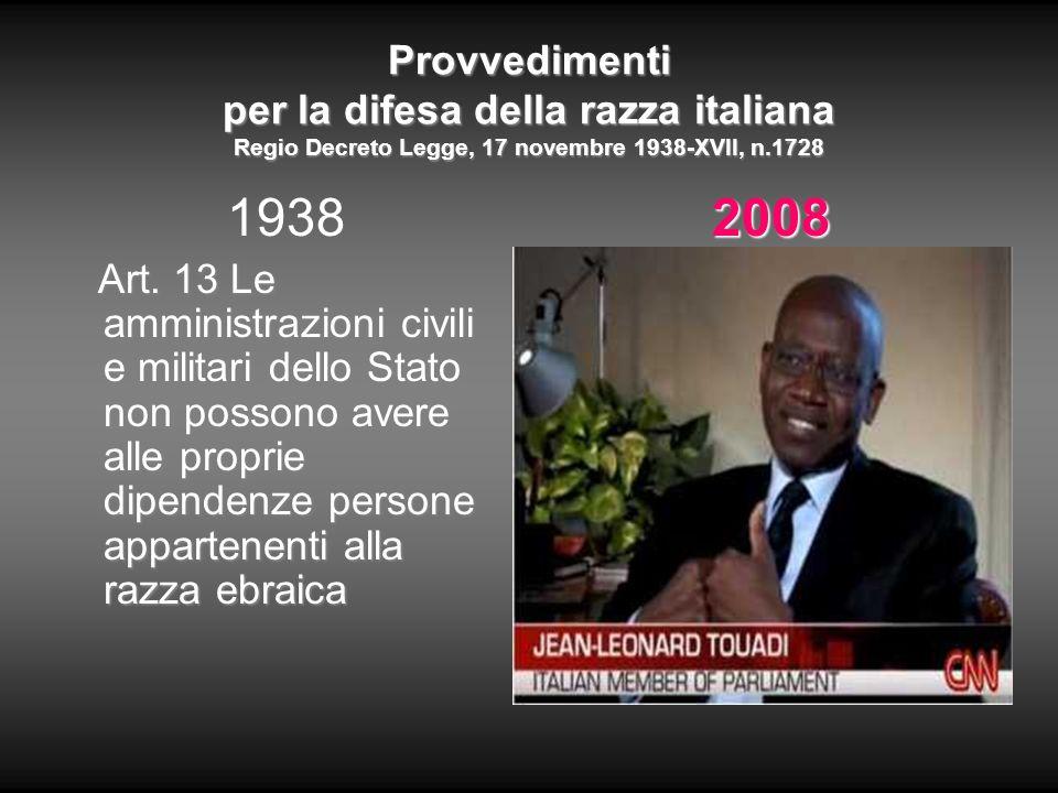 Provvedimenti per la difesa della razza italiana Regio Decreto Legge, 17 novembre 1938-XVII, n.1728 1938 Art. 13 Le amministrazioni civili e militari