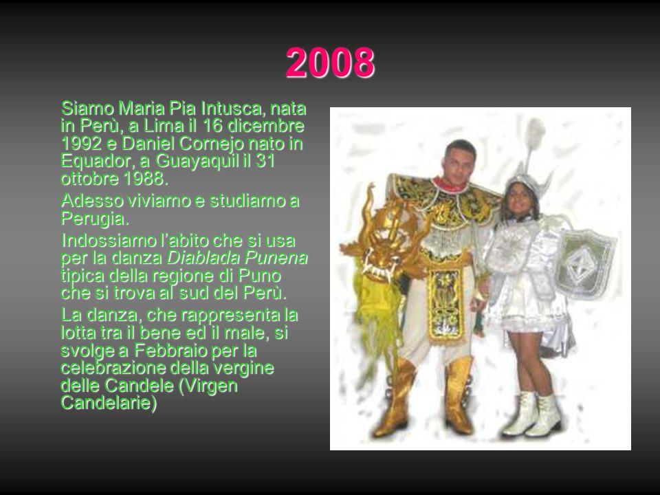 2008 Siamo Maria Pia Intusca, nata in Perù, a Lima il 16 dicembre 1992 e Daniel Cornejo nato in Equador, a Guayaquil il 31 ottobre 1988. Siamo Maria P