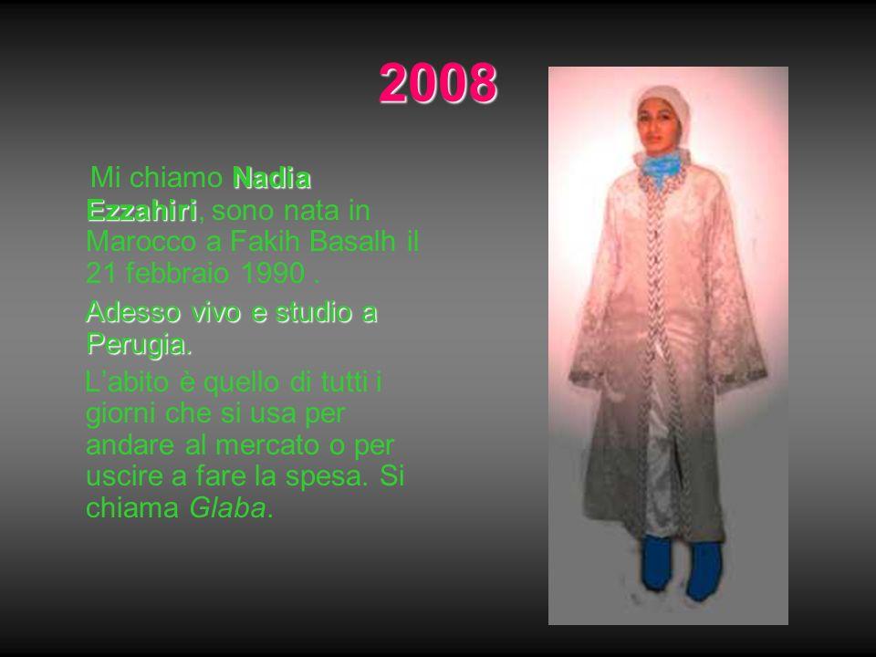 2008 Nadia Ezzahiri Mi chiamo Nadia Ezzahiri, sono nata in Marocco a Fakih Basalh il 21 febbraio 1990. Adesso vivo e studio a Perugia. Adesso vivo e s