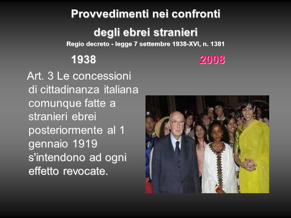 Provvedimenti nei confronti degli ebrei stranieri Regio decreto - legge 7 settembre 1938-XVI, n. 1381 1938 1938 Art. 3 Le concessioni di cittadinanza