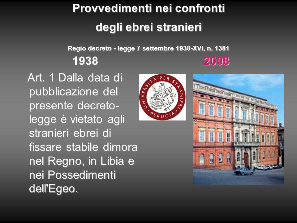 Provvedimenti nei confronti degli ebrei stranieri Regio decreto - legge 7 settembre 1938-XVI, n. 1381 1938 1938 Art. 1 Dalla data di pubblicazione del