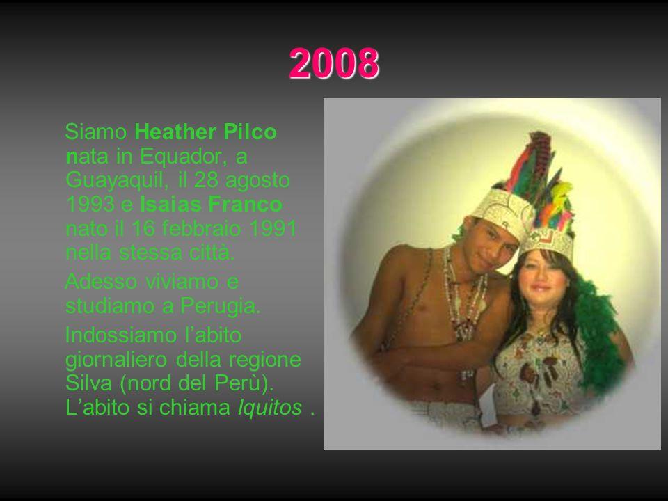 2008 Siamo Heather Pilco nata in Equador, a Guayaquil, il 28 agosto 1993 e Isaias Franco nato il 16 febbraio 1991 nella stessa città. Adesso viviamo e