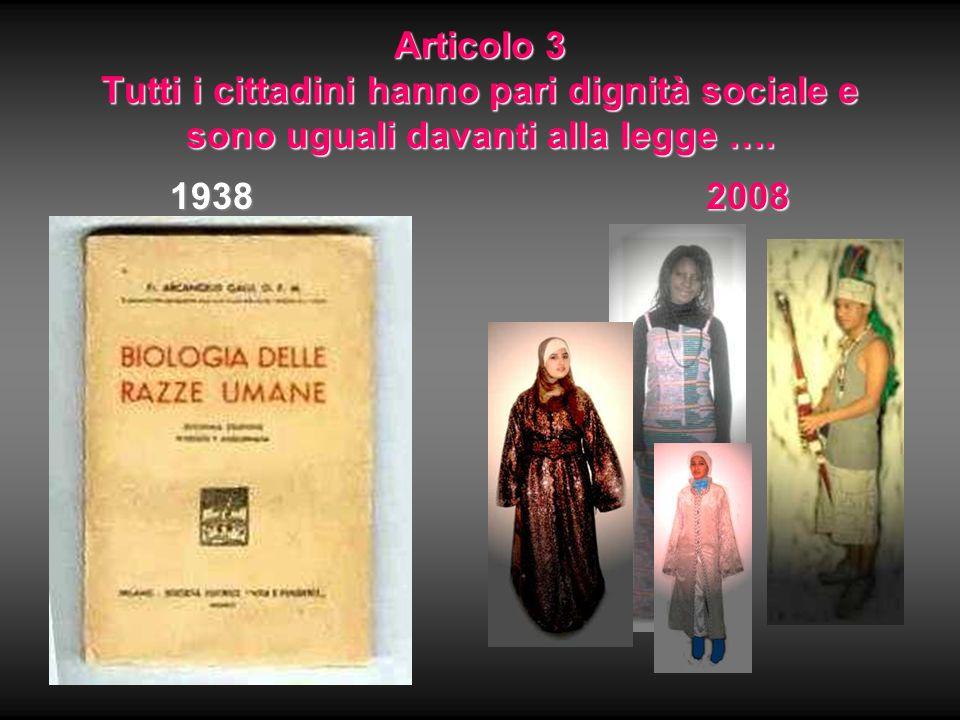 Articolo 3 Tutti i cittadini hanno pari dignità sociale e sono uguali davanti alla legge …. 19382008