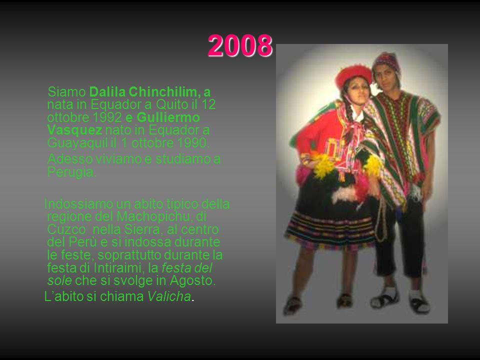 2008 Siamo Dalila Chinchilim, a nata in Equador a Quito il 12 ottobre 1992 e Gulliermo Vasquez nato in Equador a Guayaquil il 1 ottobre 1990. Adesso v