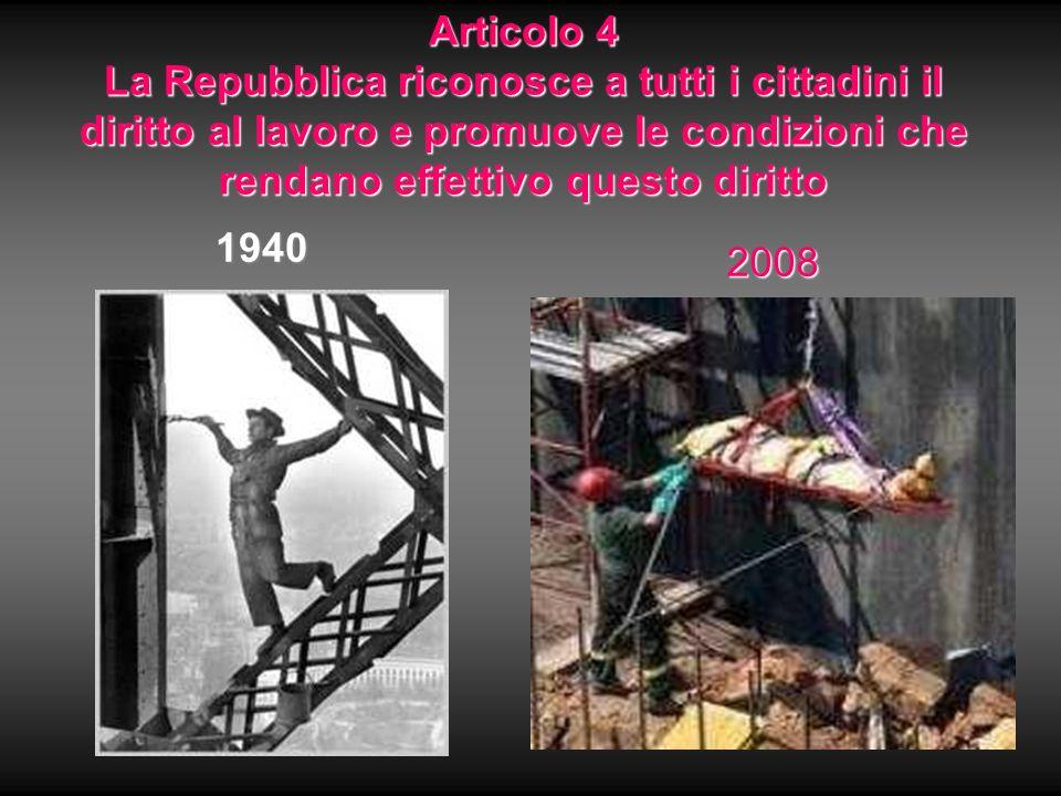 Articolo 4 La Repubblica riconosce a tutti i cittadini il diritto al lavoro e promuove le condizioni che rendano effettivo questo diritto 2008 1940