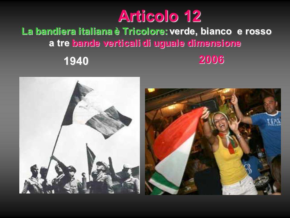 Articolo 12 La bandiera italiana è Tricolore:verde, bianco e rosso a tre bande verticali di uguale dimensione Articolo 12 La bandiera italiana è Trico