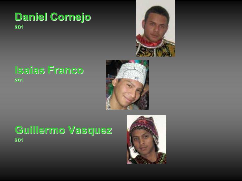 Daniel Cornejo 2D1 Isaias Franco 2D1 Guillermo Vasquez 2D1