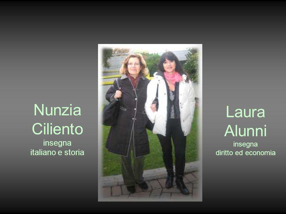 Nunzia Ciliento insegna italiano e storia Laura Alunni insegna diritto ed economia