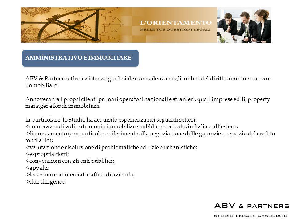 AMMINISTRATIVO E IMMOBILIARE ABV & Partners offre assistenza giudiziale e consulenza negli ambiti del diritto amministrativo e immobiliare. Annovera f