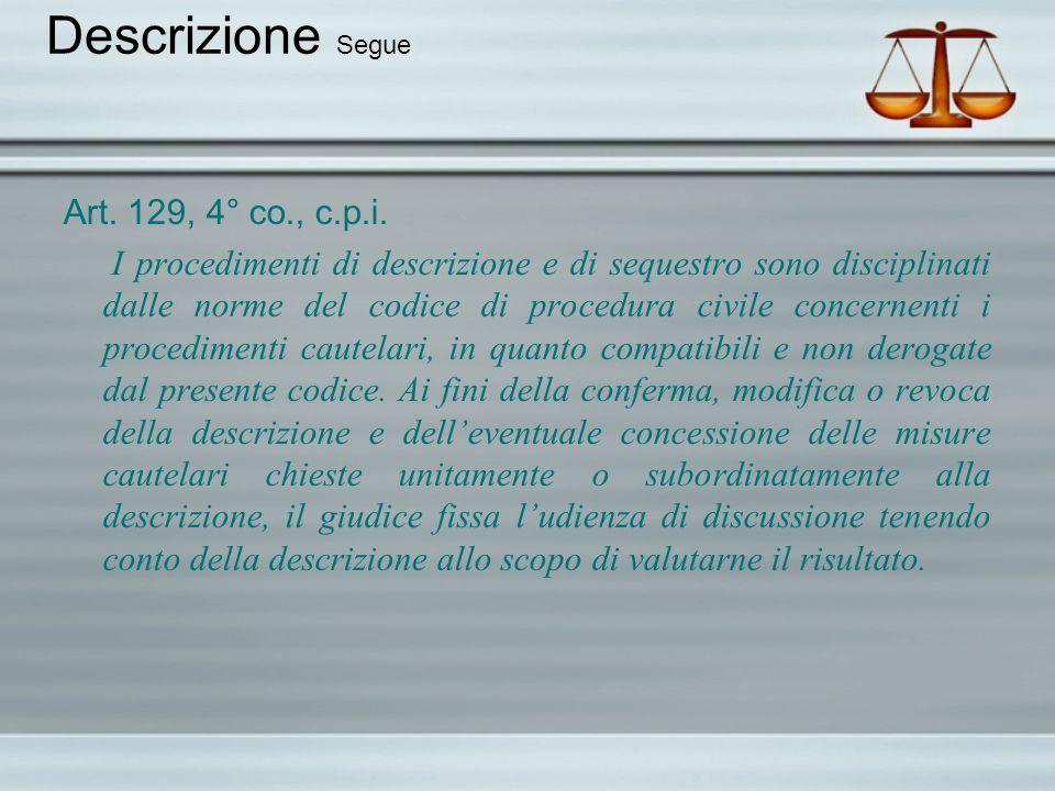 Descrizione Segue Art. 129, 4° co., c.p.i. I procedimenti di descrizione e di sequestro sono disciplinati dalle norme del codice di procedura civile c