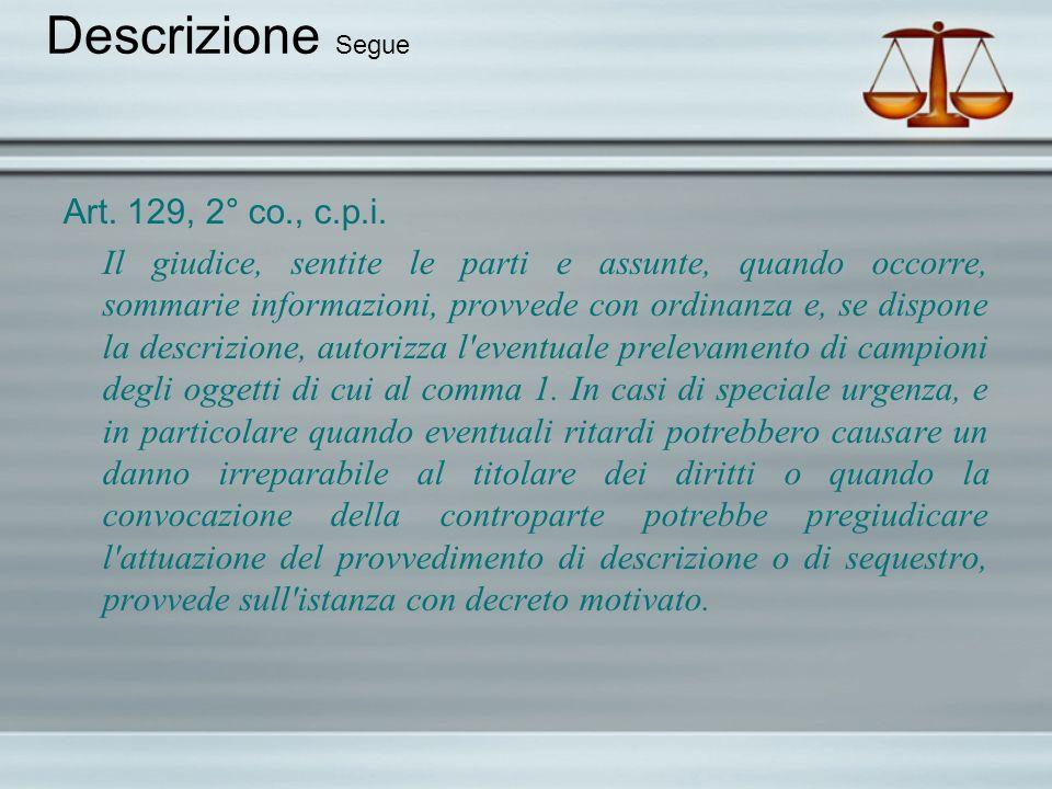 Descrizione Segue Art. 129, 2° co., c.p.i. Il giudice, sentite le parti e assunte, quando occorre, sommarie informazioni, provvede con ordinanza e, se