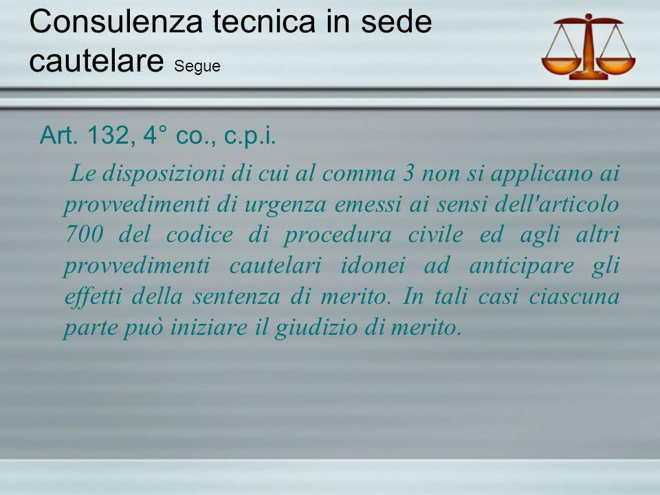 Consulenza tecnica in sede cautelare Segue Art. 132, 4° co., c.p.i. Le disposizioni di cui al comma 3 non si applicano ai provvedimenti di urgenza eme