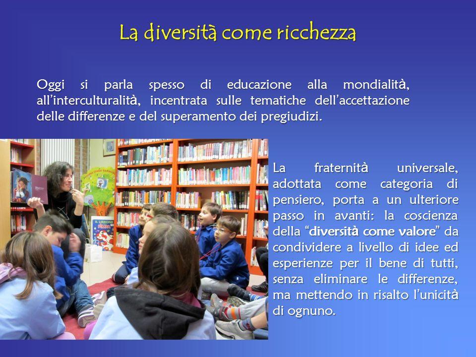 La diversità come ricchezza Oggi si parla spesso di educazione alla mondialit à, all interculturalit à, incentrata sulle tematiche dell accettazione d