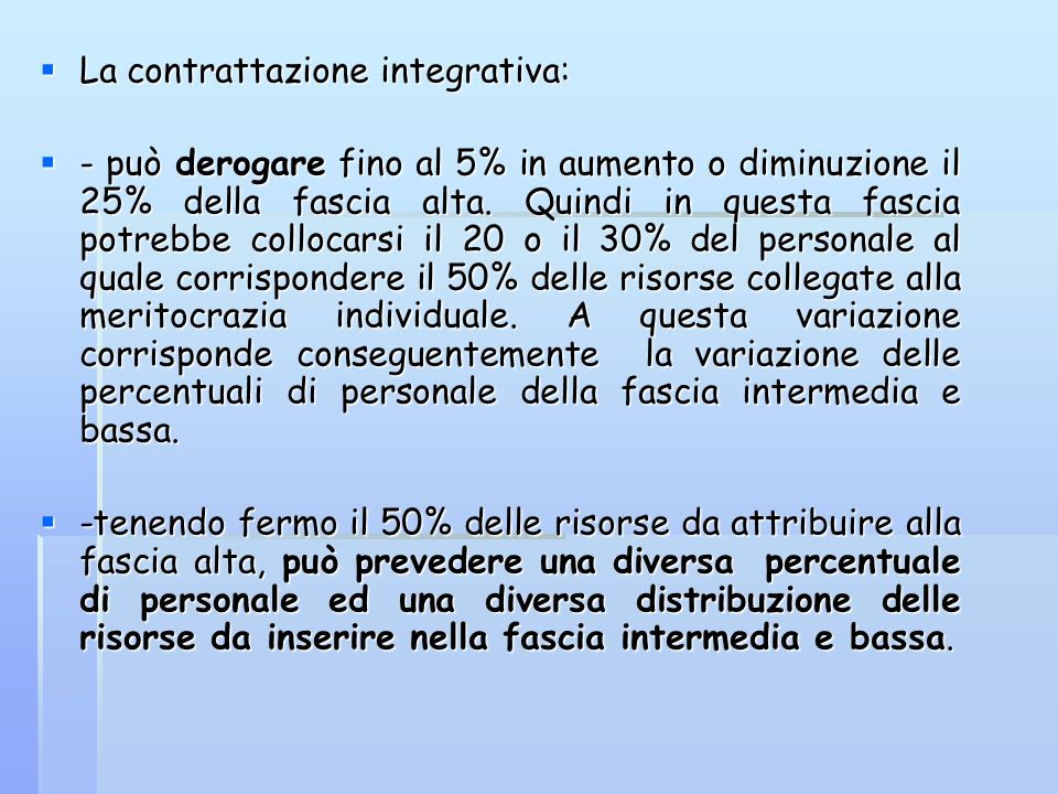 La contrattazione integrativa: La contrattazione integrativa: - può derogare fino al 5% in aumento o diminuzione il 25% della fascia alta. Quindi in q