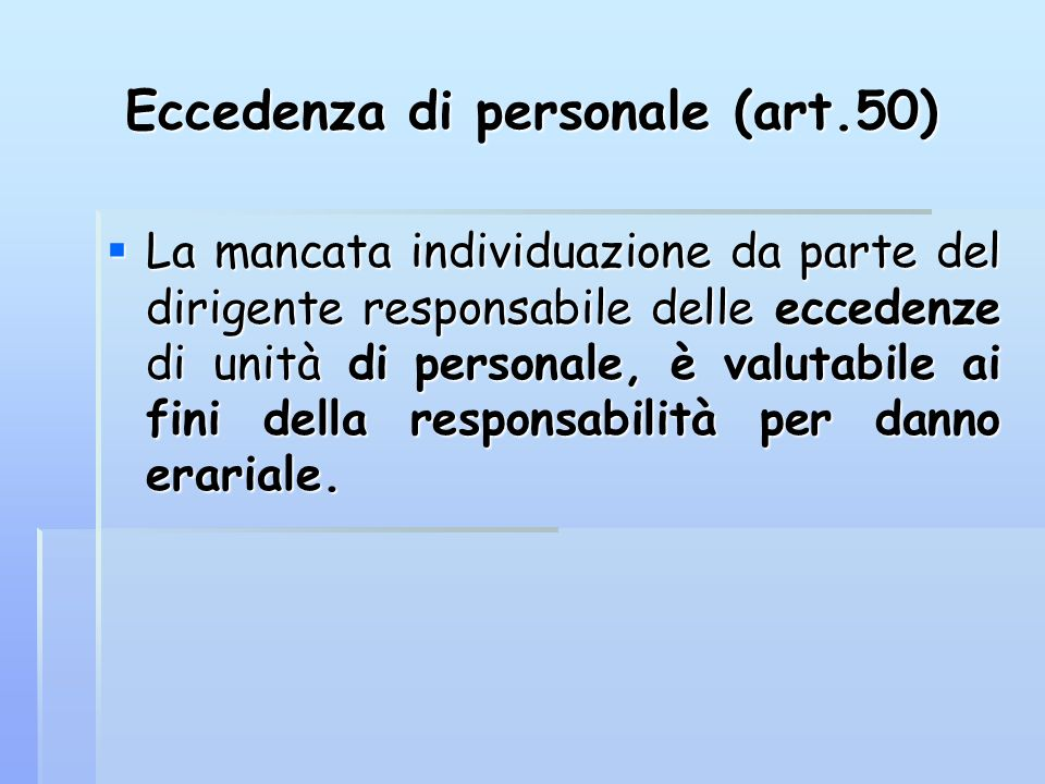 Eccedenza di personale (art.50) La mancata individuazione da parte del dirigente responsabile delle eccedenze di unità di personale, è valutabile ai f