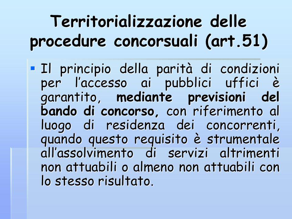 Territorializzazione delle procedure concorsuali (art.51) Il principio della parità di condizioni per laccesso ai pubblici uffici è garantito, mediant