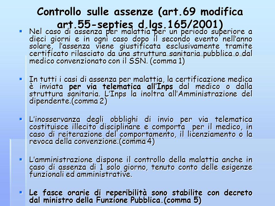 Controllo sulle assenze (art.69 modifica art.55-septies d.lgs.165/2001) Nel caso di assenza per malattia per un periodo superiore a dieci giorni e in