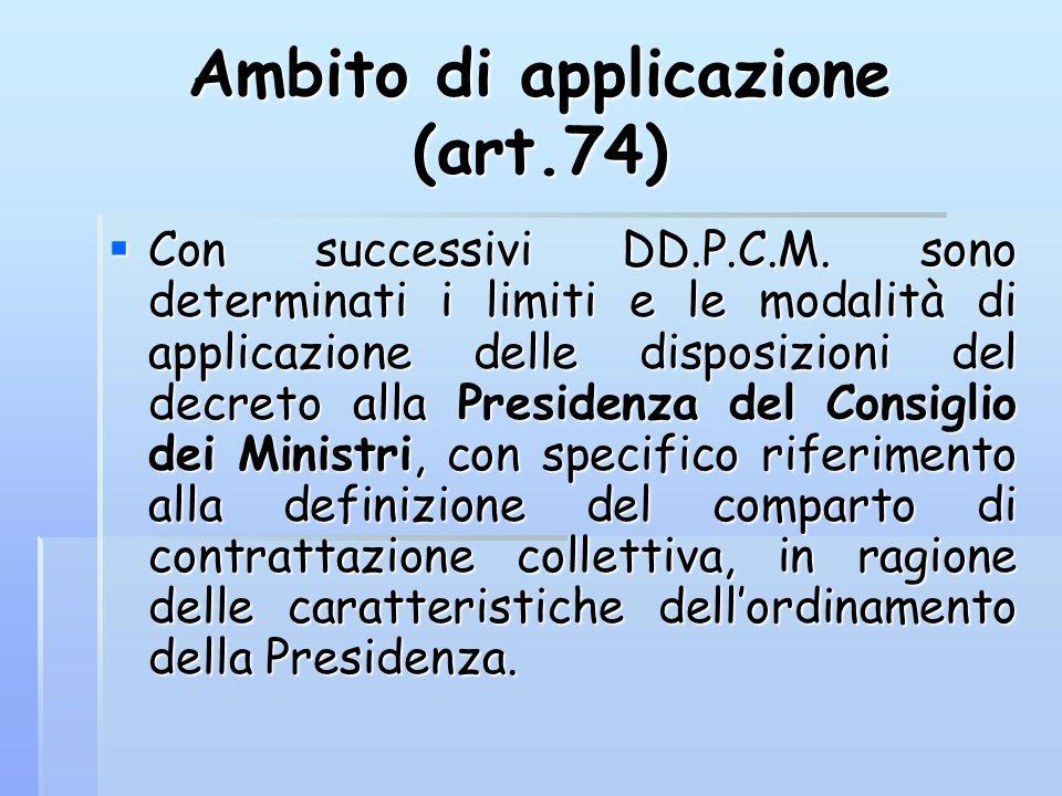 Ambito di applicazione (art.74) Con successivi DD.P.C.M. sono determinati i limiti e le modalità di applicazione delle disposizioni del decreto alla P
