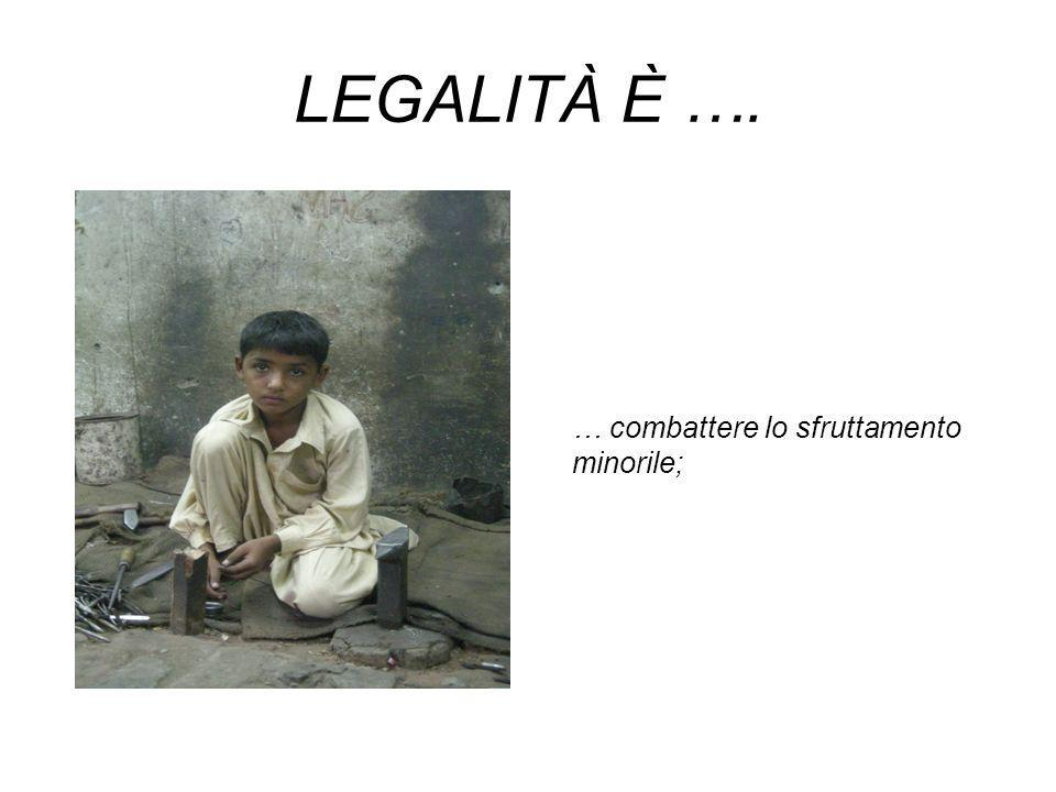 LEGALITÀ È …. … … lavorare in sicurezza e con dignità;