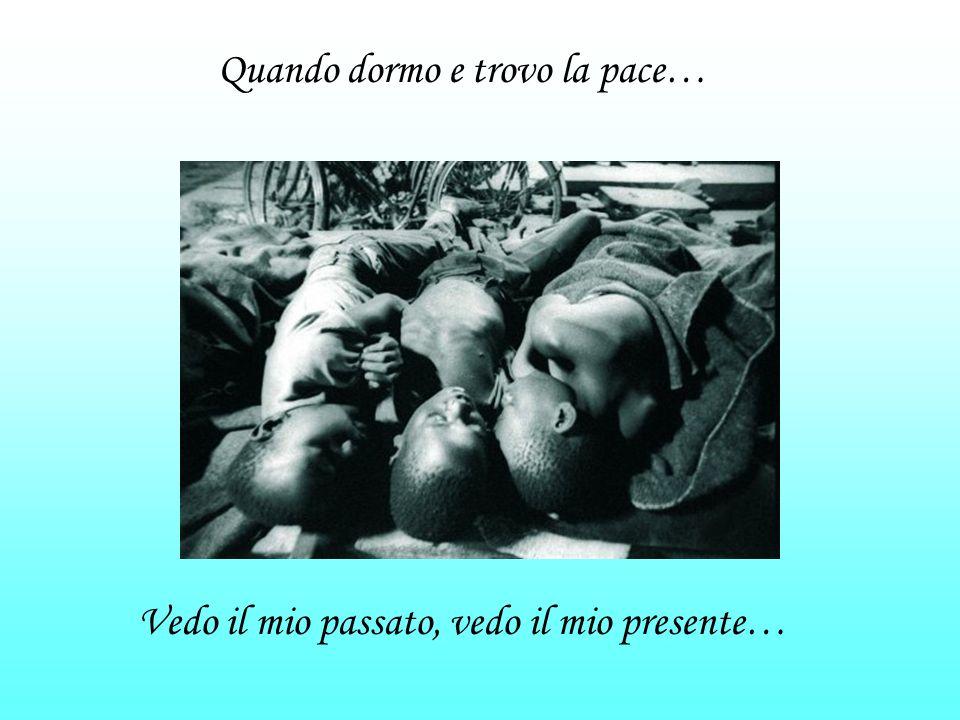Quando dormo e trovo la pace… Vedo il mio passato, vedo il mio presente…