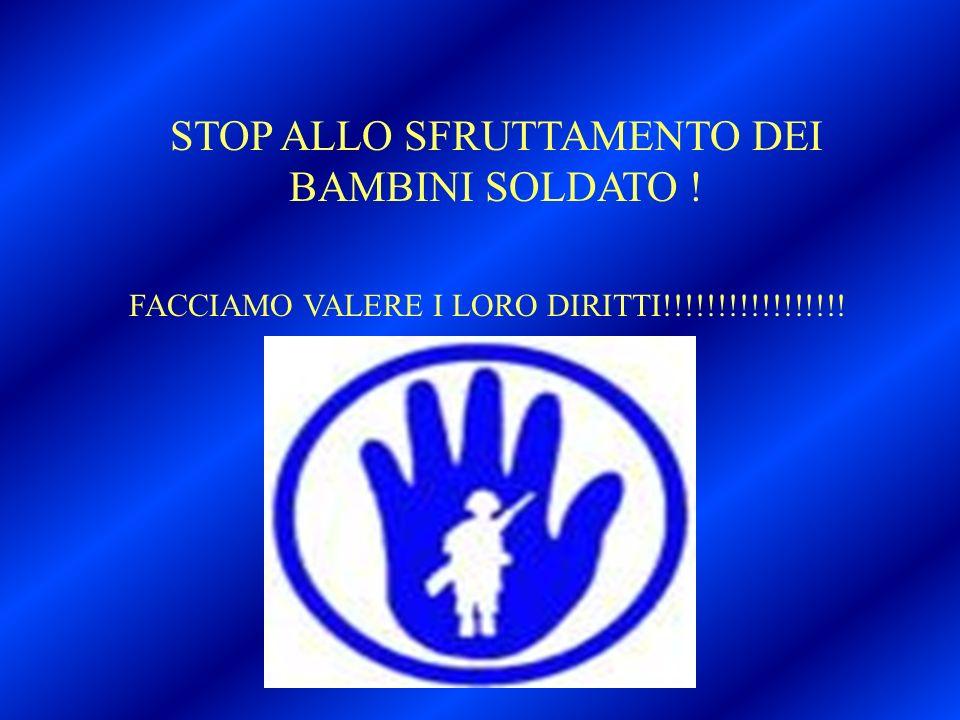 STOP ALLO SFRUTTAMENTO DEI BAMBINI SOLDATO ! FACCIAMO VALERE I LORO DIRITTI!!!!!!!!!!!!!!!!!