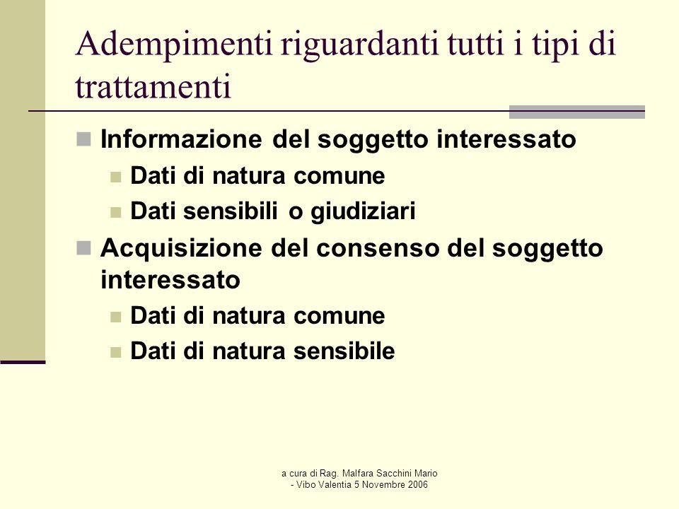a cura di Rag. Malfara Sacchini Mario - Vibo Valentia 5 Novembre 2006 Adempimenti riguardanti tutti i tipi di trattamenti Informazione del soggetto in