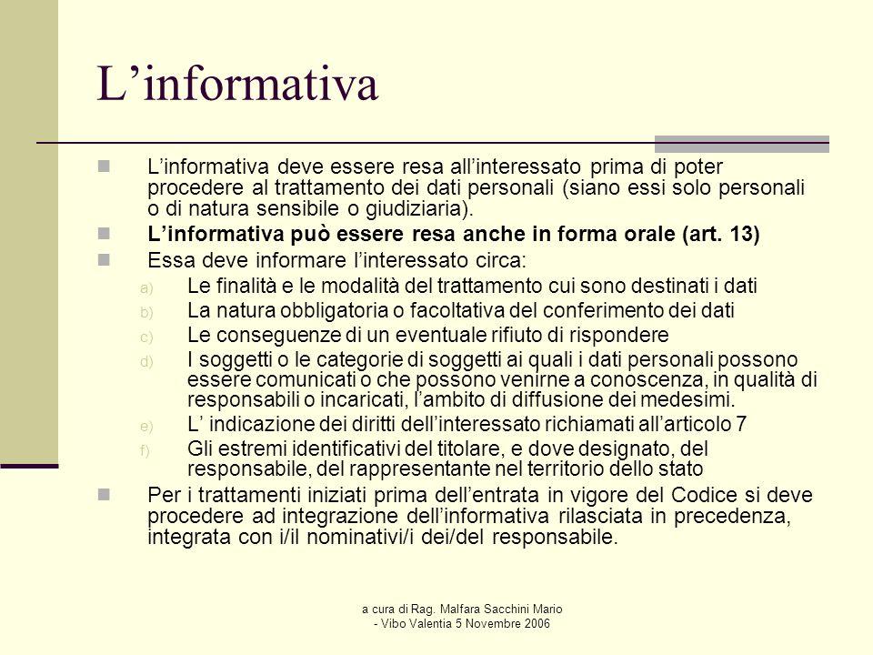 a cura di Rag. Malfara Sacchini Mario - Vibo Valentia 5 Novembre 2006 Linformativa Linformativa deve essere resa allinteressato prima di poter procede