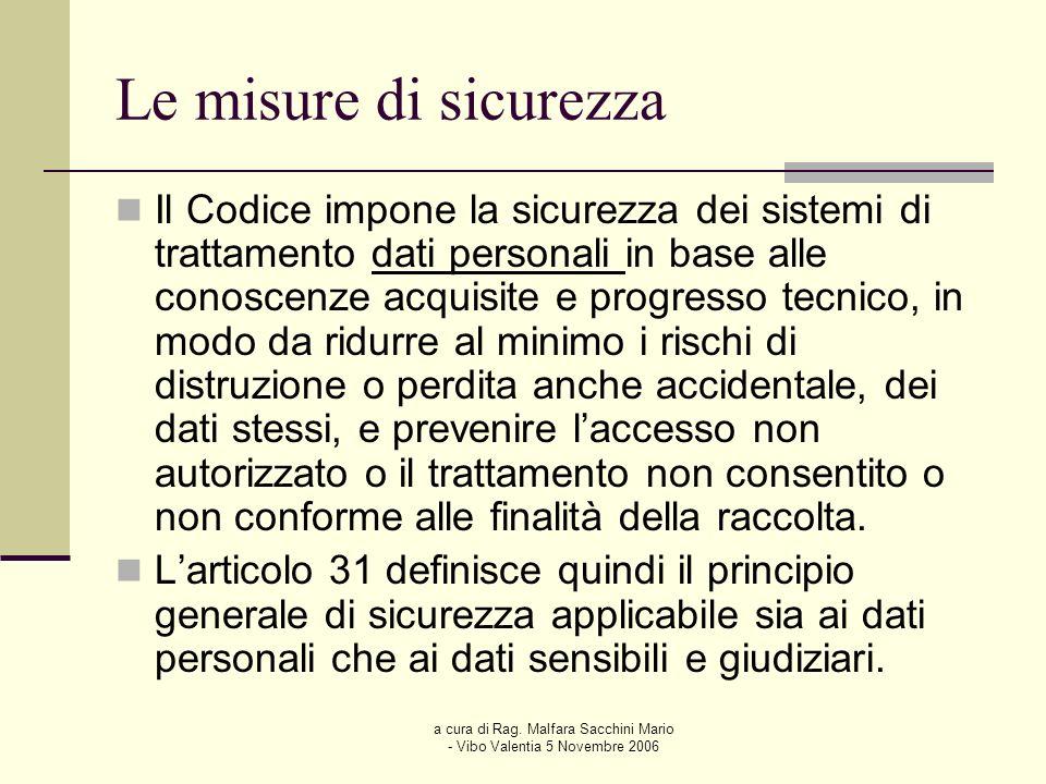 a cura di Rag. Malfara Sacchini Mario - Vibo Valentia 5 Novembre 2006 Le misure di sicurezza Il Codice impone la sicurezza dei sistemi di trattamento