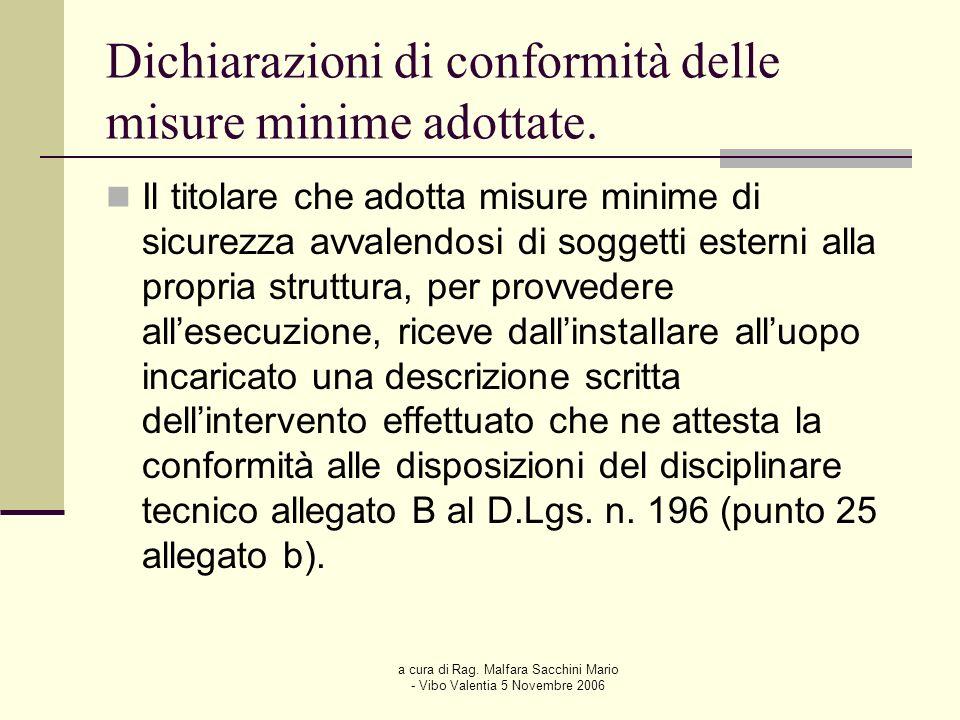 a cura di Rag. Malfara Sacchini Mario - Vibo Valentia 5 Novembre 2006 Dichiarazioni di conformità delle misure minime adottate. Il titolare che adotta