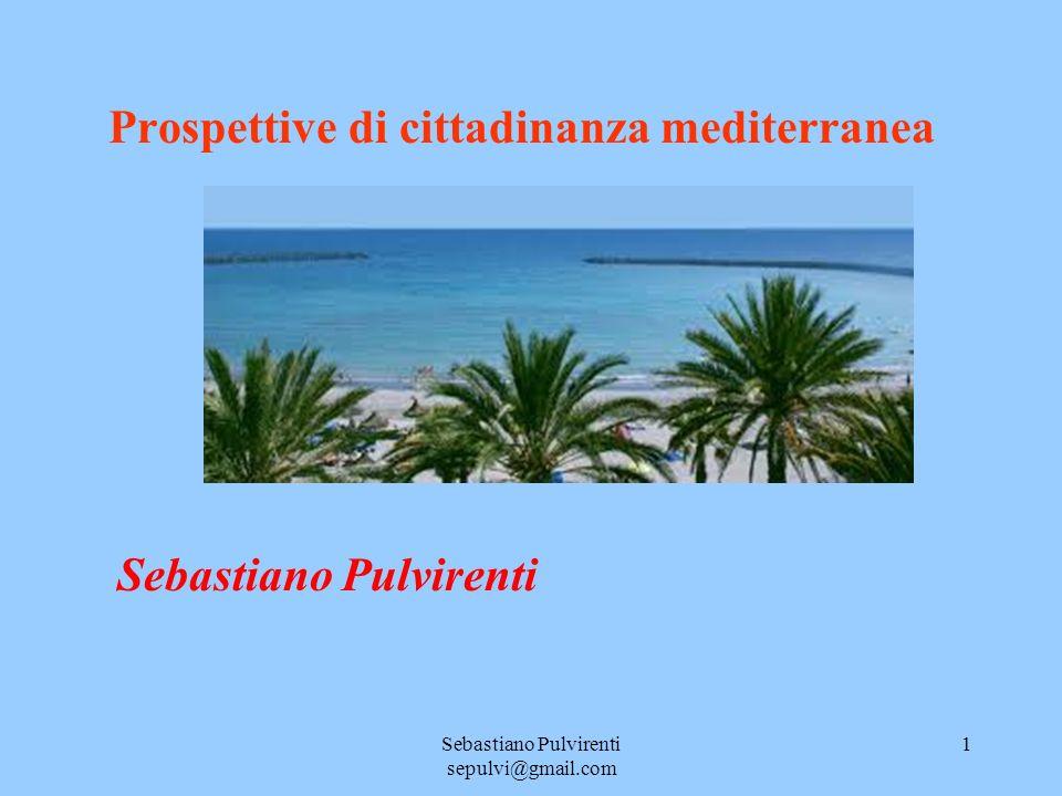 Sebastiano Pulvirenti sepulvi@gmail.com 1 Prospettive di cittadinanza mediterranea Sebastiano Pulvirenti