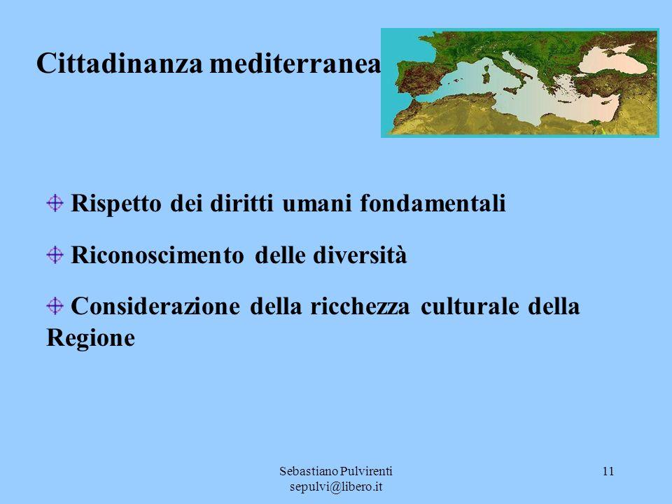 Sebastiano Pulvirenti sepulvi@libero.it 11 Cittadinanza mediterranea Rispetto dei diritti umani fondamentali Riconoscimento delle diversità Considerazione della ricchezza culturale della Regione